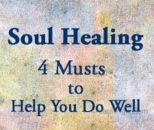 Soul Healing - 4 Musts to Help You Do Well