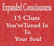 Expanded Consciousness - 15 Tip-Offs That Help Tune into Your Soul